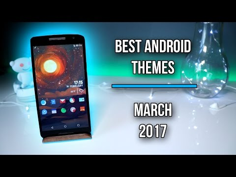 Best Android Themes/Setups For March 2017!
