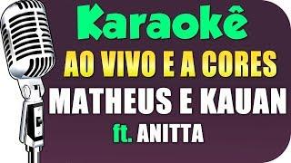 Baixar 🎤  Karaokê - Ao Vivo E A Cores - Matheus & Kauan, Anitta