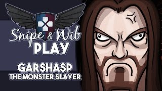 Snipe and Wib Play: Garshasp The Monster Slayer