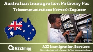 Australia Immigration Pathway for Telecommunications Network Engineer (ANZSCO Code: 263312)
