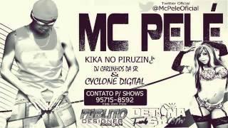 MC PELÉ - KIKA NO PIRUZIN ♪ - [DJ CARLINHOS DA SR & CYCLONE DIGITAL] - '2013'