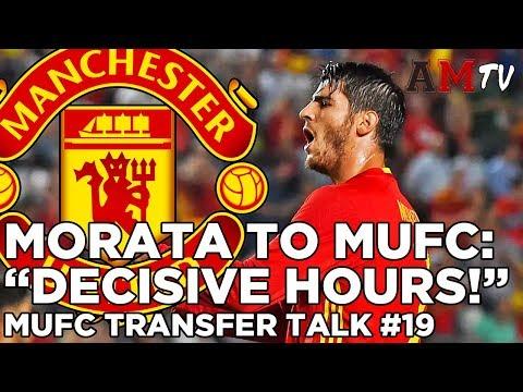 "Morata To United: ""Decisive Hours"" | MUFC Transfer Talk #19"