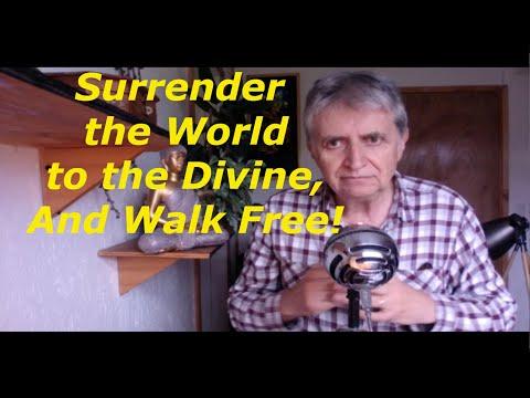 SURRENDER THE WORLD TO THE DIVINE AND WALK FREE, Advaita, Non-Duality, Non-Dual, Awakening, Yoga