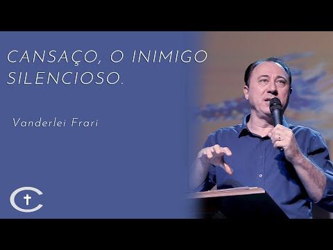 Cansaço, o inimigo silencioso | Pr. Vanderlei Frari | 17-11-2019
