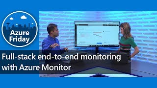 Full-stack end-to-end monitoring with Azure Monitor | Azure Friday