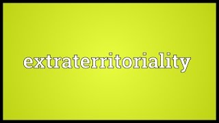 Extraterritoriality Meaning