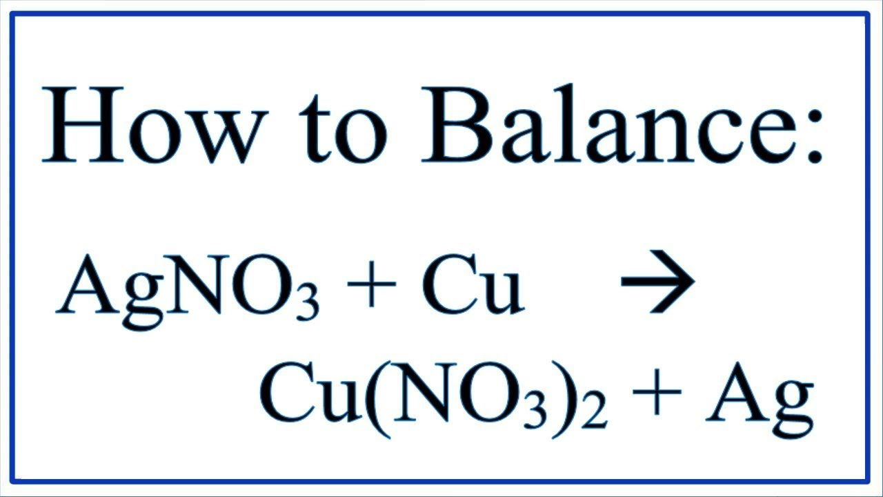 Balance Agno3 Cu Cuno32 Ag Silver Nitrate And Copper Youtube