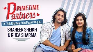 Yeh Rishtey Hain Pyaar Ke's Shaheer Sheikh & Rhea Sharma reveal secrets   PrimeTime Partners   YRHPK