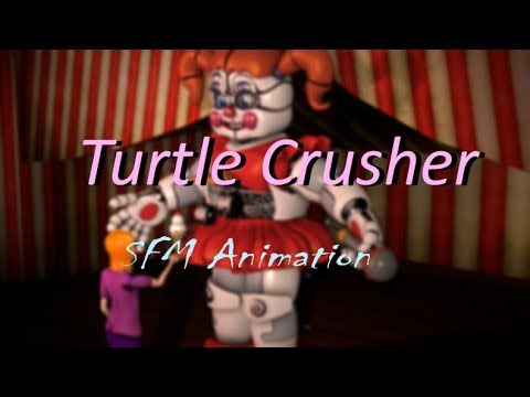 ( SFM - FNAF - Turtle Crusher ) Baby's singing