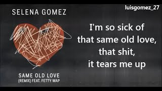 Selena Gomez - Same Old Love - Remix feat. Fetty Wap (Lyrics)