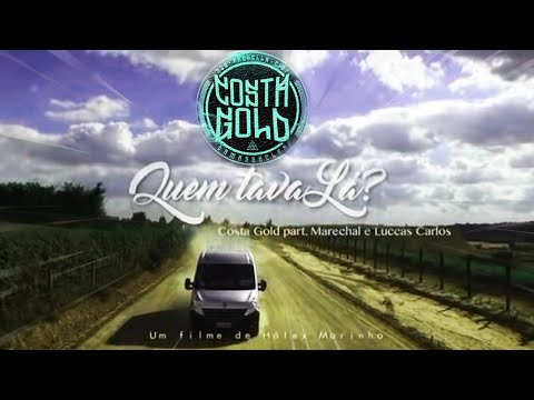 Costa gold - Quem Tava lá? Feat: Luccas Carlos e marechal (Prod: Lotto) [Videoclipe]