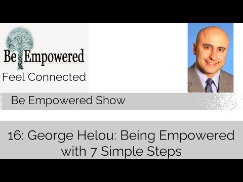 16: George Helou: Being Empowered with 7 Simple Steps