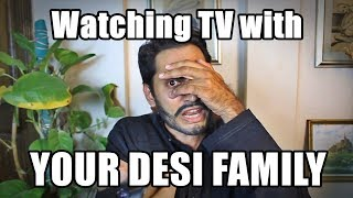 """Watching TV With Your Desi Family"" 