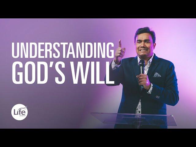 Knowing God's Will Part 2 - Understanding God's Will | Rev Paul Jeyachandran