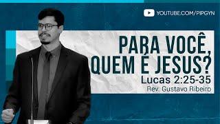 Para Você, Quem é Jesus? - Lucas 2:25-35 | Rev. Gustavo Ribeiro