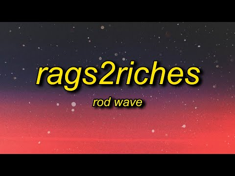 Rod Wave – Rags2Riches (Lyrics) ft. ATR SonSon   cause that type of s don't phase a player