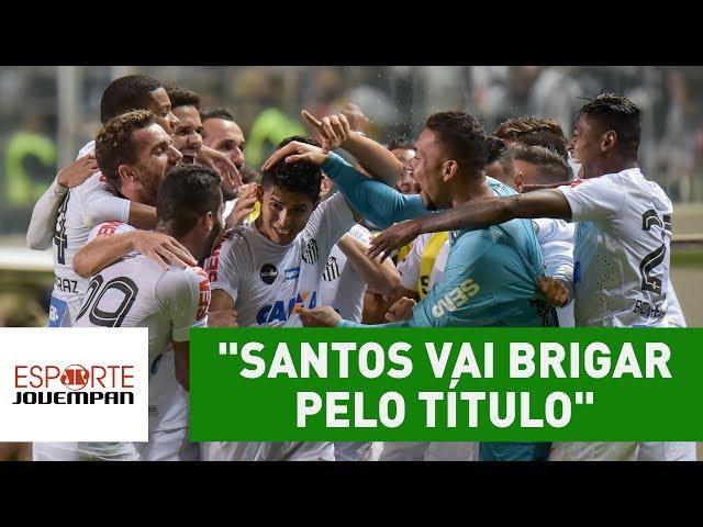 """""""Santos vai brigar pelo título"""", diz comentarista após vitória em MG"""