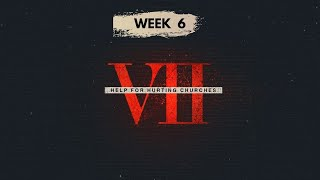 VII: Help for Hurting Churches | Week 6 | June 6, 2021