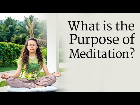 ​What is the Purpose of Meditation?