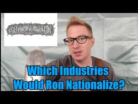 Which Industries Would Ron Nationalize?