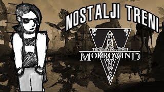 Nostalji Treni #4 - The Elder Scrolls III: Morrowind