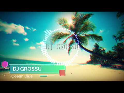 DJ GROSSU _ Ocean Blue ( Official | Deep House Music ) Summer 2019
