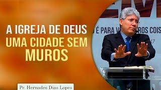 A Igreja de Deus, uma cidade sem muros | Pr Hernandes Dias Lopes