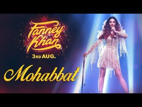 Mohabbat Lyrics Video Song | FANNEY KHAN | Aishwarya Rai Bachchan | Sunidhi Chauhan | Tanishk Bagchi