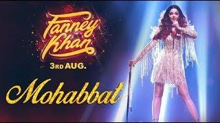 Mohabbat lyrics Video Song   FANNEY KHAN   Aishwarya Rai Bachchan   Sunidhi Chauhan   Tanishk Bagchi