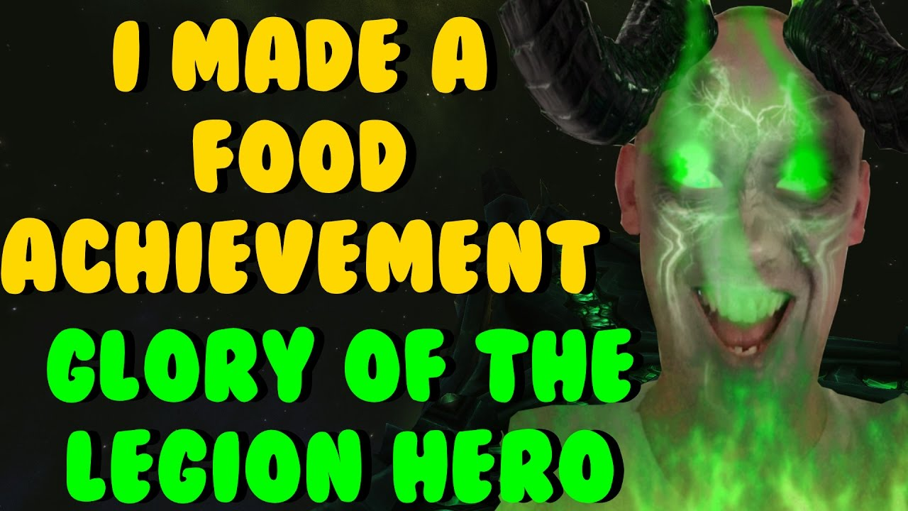 Wow Glory Of The Legion Hero I Made A Food Achievement