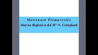 """Mattinata Primaverile""- Marcia Sinfonica - N. Centofanti"