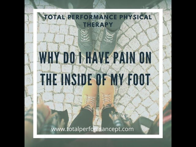 Why do I have pain on the inside of my foot?