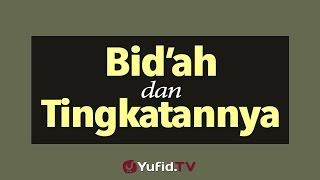 Bid'ah dan Tingkatannya | Yufid.TV - Pengajian & Ceramah Islam