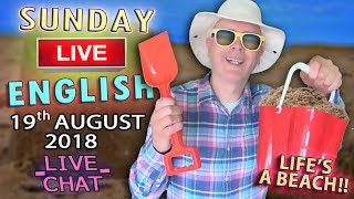 LISTEN to English LIVE - 19th Aug 2018 - Life's a beach and then you fry ! Chat with Duncan & Steve