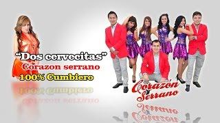 DOS CERVECITAS CON LETRA - CORAZON SERRANO (100% CUMBIERO CON LETRA)