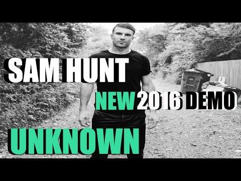 Sam Hunt - Unknown [NEW 2016 DEMO] Lyrics in description