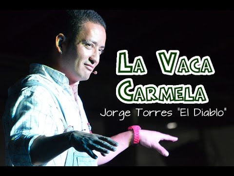 """Jorge Torres """"El Diablo""""  La Vaca Carmela (Cuarta Parte)"""