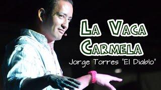 Jorge Torres El Diablo.  La Vaca Carmela (Cuarta Parte)