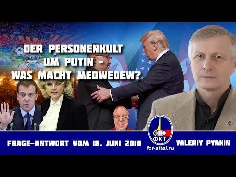 Der Personenkult um Putin – was macht Medwedew? (Valeriy Pyakin 18.06.2018)