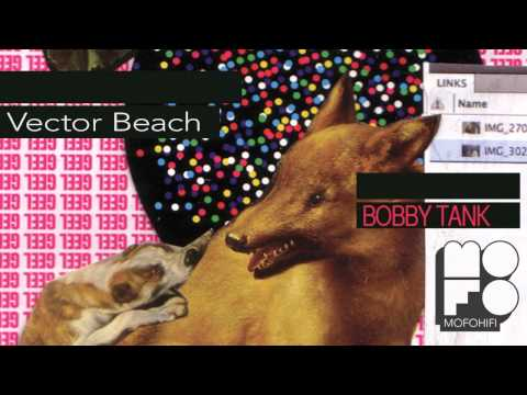 Bobby Tank - Vector Beach (MofoHifi Records)