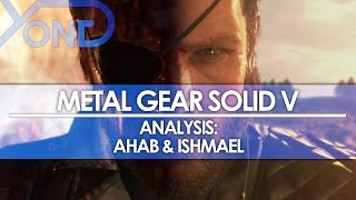 Metal Gear Solid V - Analysis: Ahab & Ishmael (SPOILERS)