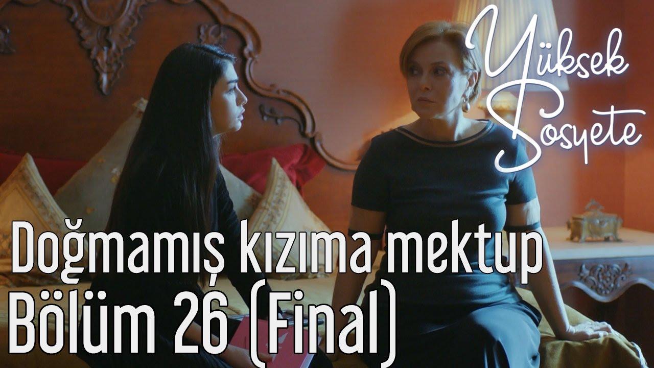 Yuksek Sosyete 26 Bolum Final Dogmamis Kizima Mektup Youtube