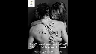 Boring Sex NO more on Frisky Fridays w/ Gaia Morrissette