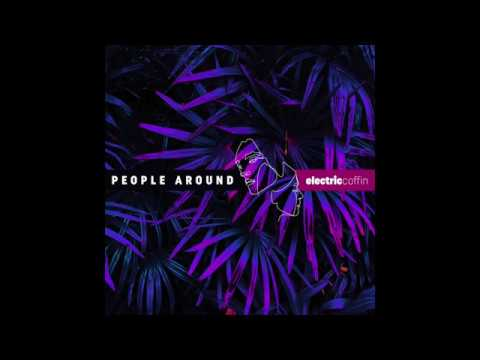 People Around - Electric Coffin