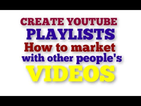 How to create playlists in Youtube with Other People's videos and market YOUR message legitimately!