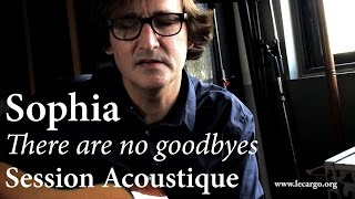 #831 Sophia - There are no goodbyes (Session Acoustique)