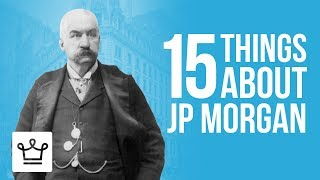 15 Things You Didn't Know About JP Morgan