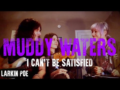 Larkin Poe  Muddy Waters  I Cant Be Satisfied FEAT Tyler Bryant