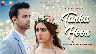 Tanha Hoon - Official Video | Yasser Desai | Aamir Ali | Hiba Nawab | Anmol D | Indie Music Label
