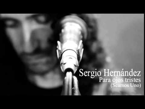 Sergio Hernández - Para Ojos Tristes (Seamos Uno)